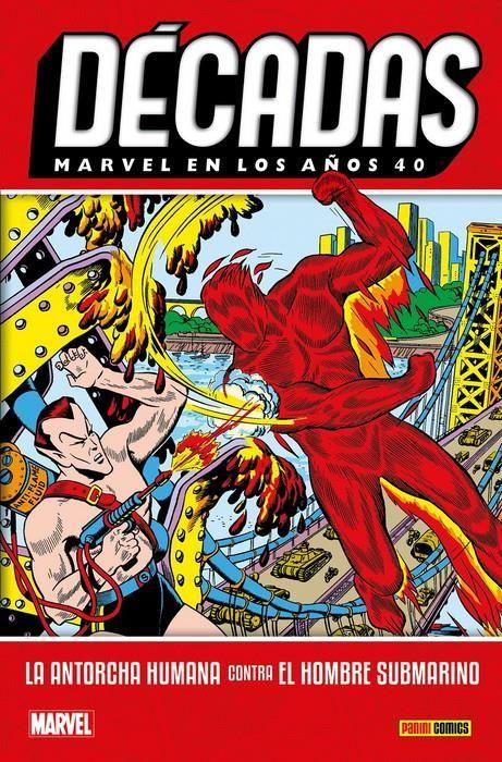 Décadas. Marvel en los años 40. La Antorcha Humana contra el Hombre Submarino