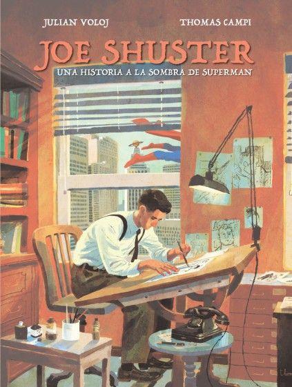 JOE SHUSTER: UNA HISTORIA A LA SOMBRA DE SUPERMAN
